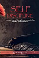 Self Discipline: Increase mental strength and concentration with the Spartan method
