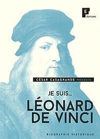 Je suis... Léonard de Vinci par César Casagrande