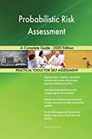 Probabilistic Risk Assessment A Complete Guide - 2020 Edition