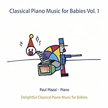 Classical Piano Music for Babies, Vol. 1