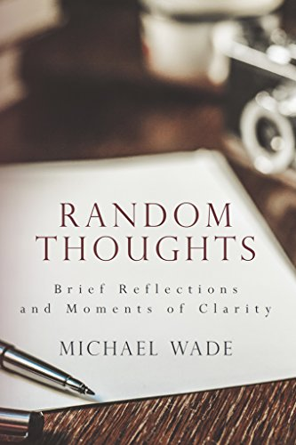 Random Thoughts: Brief Reflections and Moments of Clarity