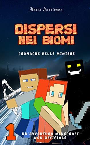 Dispersi nei biomi: Un'avventura Minecraft non ufficiale (Cronache delle miniere Vol. 1) (Italian Edition)