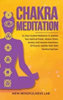 Chakra Meditation: 21 Days Guided Meditation to Awaken your Spiritual Power, Reduce Stress & Anxiety and Improve Awareness of Psychic Abilities with Reiki Healing Exercises (Chakras)