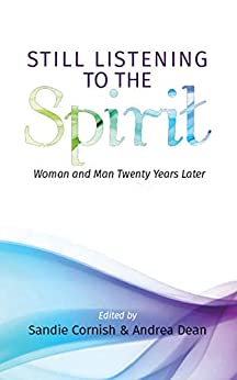 Still Listening to the Spirit: Woman and Man Twenty Years Later by [Sandie Cornish, Andrea Dean]