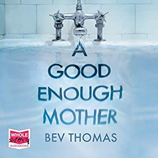 A Good Enough Mother                   By:                                                                                                                                 Bev Thomas                               Narrated by:                                                                                                                                 Rebecca Lacey                      Length: 10 hrs and 18 mins     28 ratings     Overall 4.8