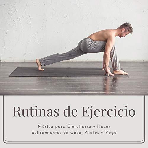 Rutinas de Ejercicio: Música para Ejercitarse y Hacer Estiramientos en Casa, Pilates y Yoga