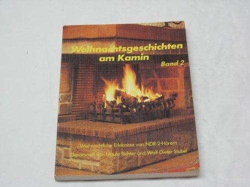 Weihnachtsgeschichten am Kamin Band 2 : Weihnachtliche Erlebnisse von NDR 2- Hörern.