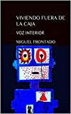 VIVIENDO FUERA DE LA CAJA: VOZ INTERIOR (Spanish Edition)