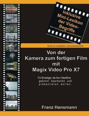 [(Von Der Kamera Zum Fertigen Film Mit Magix Video Pro X7)] [By (author) Franz Hansmann] published on (April, 2015)