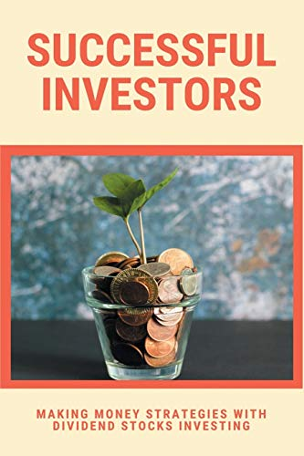 Successful Investors: Making Money Strategies With Dividend Stocks Investing: Stock Trading Strategies