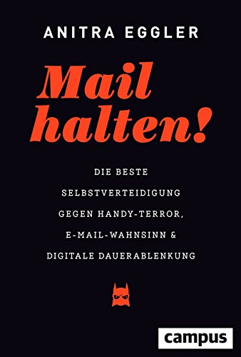 Mail halten!: Die beste Selbstverteidigung gegen Handy-Terror, E-Mail-Wahnsinn und digitale Dauerablenkung