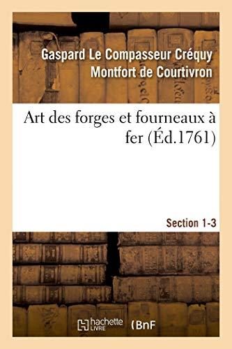 Art Des Forges Et Fourneaux À Fer, Section 1-3. Nouvel Art d\'Adoucir Le Fer Fondu: Et de Faire Des Ouvrages de Fer Fondu Aussi Finis Que de Fer Forgé. La Forge Des Enclumes. Enclumes