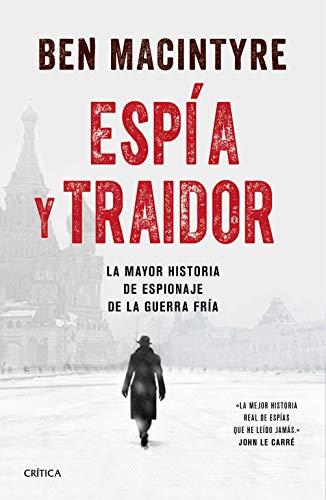 Espía y traidor: La mayor historia de espionaje de la Guerra Fría (Spanish Edition) de [Ben Macintyre, Efrén del Valle]