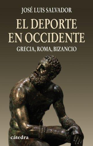 El deporte en Occidente: Grecia, Roma, Bizancio (Historia. Serie menor)