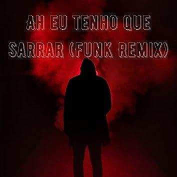 Ah eu tenho que sarrar (Funk Remix)