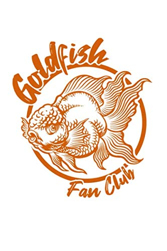 Goldfish Fan Club Notebook: Do you love your pet goldfish or do you have a passion for aquariums, fish tanks or fish bowls? This goldfish fan club ... gift for anyone who loves their pet goldfish.