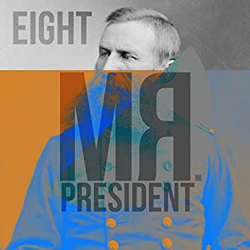 Mr President Eight