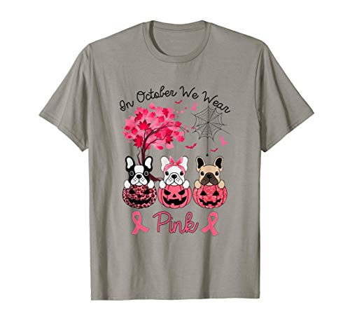 In October We Wear Pink French Bulldog Breast Cancer Gifts T-Shirt