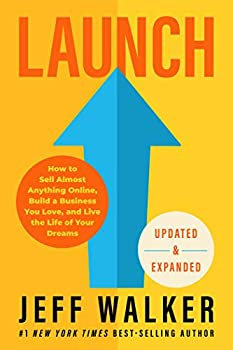 Launch  Updated & Expanded Edition   How to Sell Almost Anything Online Build a Business You Love and Live the Life of Your Dreams