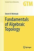 Fundamentals of Algebraic Topology (Graduate Texts in Mathematics (270))
