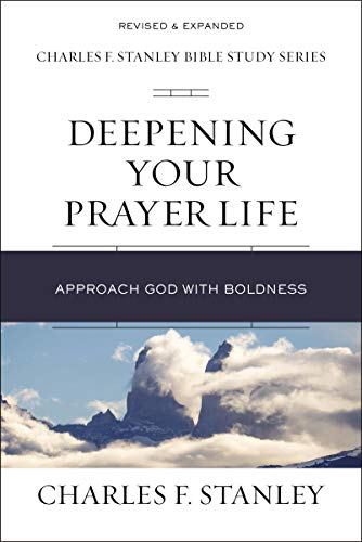 Deepening Your Prayer Life: Approach God With Boldness