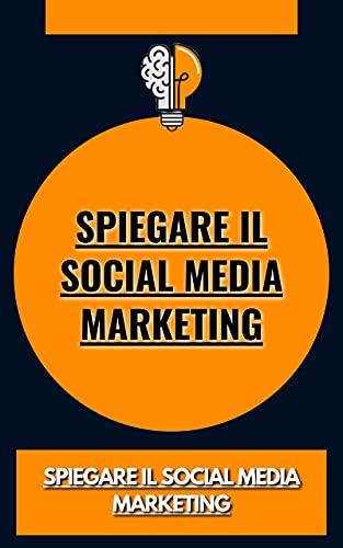 Spiegare il social media marketing (Italian Edition)