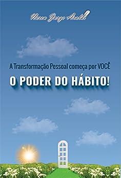 A Transformação Pessoal Começa por Você - O PODER DO HÁBITO! (Portuguese Edition) by [Nereu Jorge Araldi, Juliano Schuh]