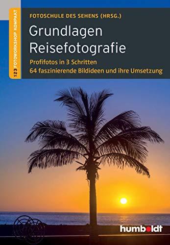 Grundlagen Reisefotografie: 1,2,3 Fotoworkshop kompakt. Profifotos in 3 Schritten. 64 faszinierende Bildideen und ihre Umsetzung (humboldt - Freizeit &...