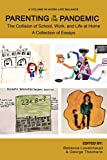 Parenting in the Pandemic: The Collision of School, Work, and Life at Home A Collection of Essays (Work-Life Balance)