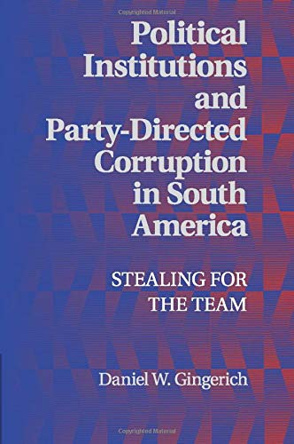 Political Institutions and Party-Directed Corruption in South America: Stealing for the Team (Political Economy of Insti
