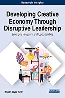 Developing Creative Economy Through Disruptive Leadership: Emerging Research and Opportunities