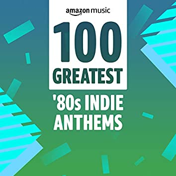 100 Greatest 80s Indie Anthems