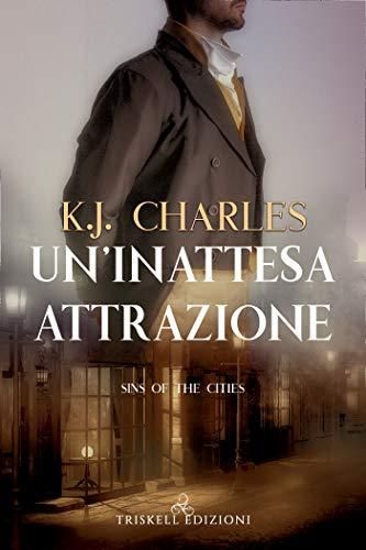 Un'inattesa attrazione (Sins of the Cities Vol. 1) di [KJ Charles, Chiara Fazzi]