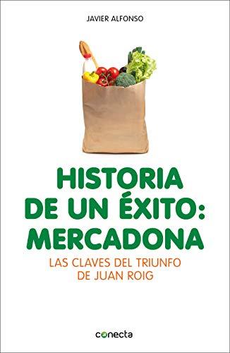 Historia de un éxito: Mercadona: Las claves del triunfo de Juan Roig (Conecta)
