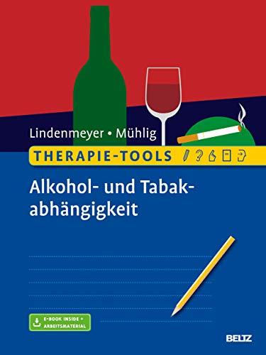 Therapie-Tools Alkohol- und Tabakabhängigkeit: Mit E-Book inside und Arbeitsmaterial (Beltz Therapie-Tools)
