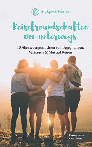 Reisefreundschaften von unterwegs - 10 Abenteuergeschichten von Begegnungen, Vertrauen & Mut auf Reisen