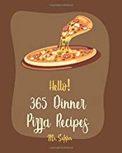Hello! 365 Dinner Pizza Recipes: Best Dinner Pizza Cookbook Ever For Beginners [Pizza Grill Cookbook, Pizza Dough Recipe B...