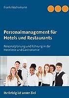 Personalmanagement fuer Hotels und Restaurants: Personalplanung und Fuehrung in der Hotellerie und Gastronomie