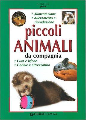 Piccoli animali da compagnia. Alimentazione, allevamento e riproduzione, cura e gene, gabbie e attrezzatura