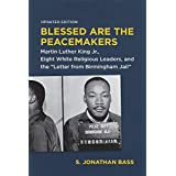 "Blessed Are the Peacemakers: Martin Luther King Jr., Eight White Religious Leaders, and the ""Letter from Birmingham Jail"" (English Edition)"