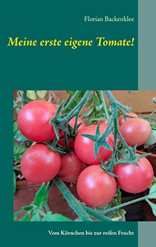 Meine erste eigene Tomate!: Freud und Leid des Hobbygärtners vom Körnchen bis zur reifen Frucht (Backenklees Gartentipps 2)