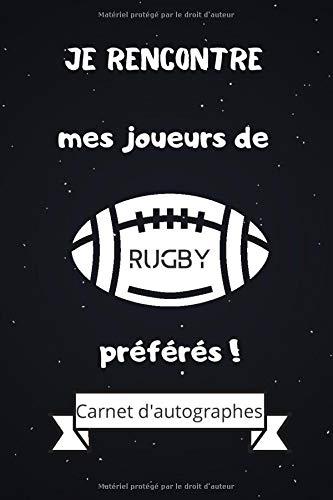 Je rencontre mes joueurs de rugby préférés ! Carnet d'autographes: Carnet d'autographes et de notes à compléter / 15,24 cms X 22,86 cms, 100 pages / Cadeau pour supporter de rugby !