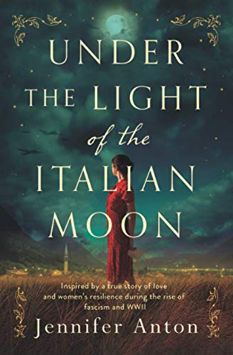 Compare Textbook Prices for Under the Light of the Italian Moon: Inspired by a true story of love and women's resilience during the rise of fascism and WWII  ISBN 9789493231009 by Anton, Jennifer