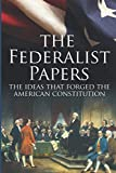 The Federalist Papers: The Ideas That Forged The American Constitution
