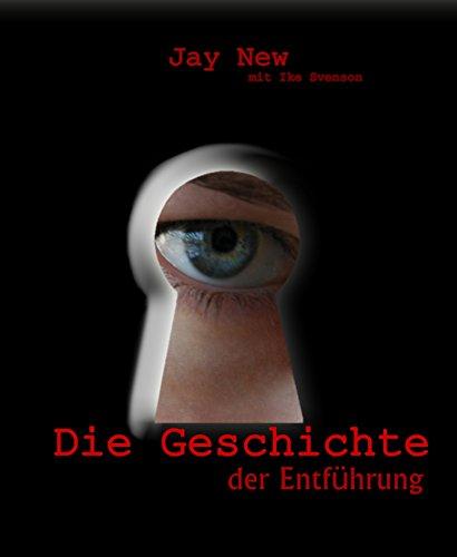 Die Geschichte: der Entführung (German Edition)