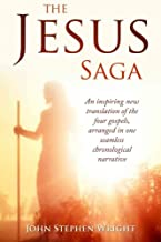 The Jesus Saga: An inspiring new translation of the four gospels, arranged in one seamless, chronological narrative (Jesus Saga Series) (Volume 1)