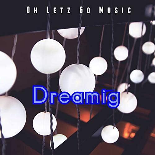 Oh Letz Go Music
