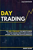 Day Trading: All Daily Strategies You Need to Know to Start Making Profits with Stocks, Options, Futures and Cryptocurrencies