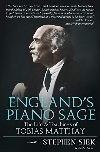 England's Piano Sage: The Life and Teachings of Tobias Matthay