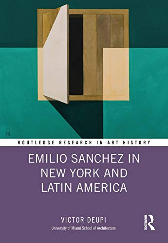 Emilio Sanchez in New York and Latin America (Routledge Research in Art History)